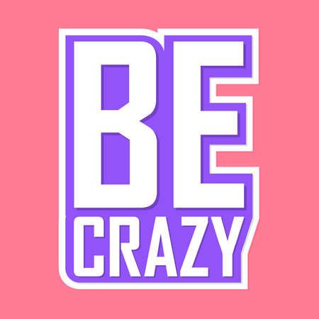 Illustration pour Be crazy, isolated sticker, words design template, vector illustration - image libre de droit