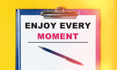 Enjoy Every Moment Pleasure Satisfaction Life Live Concept.