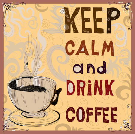 Keep calm and drink coffee Poster illustration.