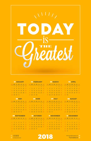 Wall Calendar Poster for 2018 Year. Week starts on Sunday. Vector Design Print Template with Typographic Motivational Quote on Yellow Background. Today is the greatest