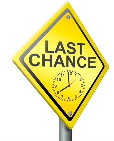 last chance or opportunity time on clock is ticking away now or never act now deadline for bargain expires today