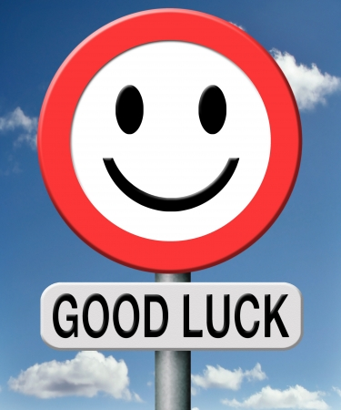 good luck, best wishes wish you luck