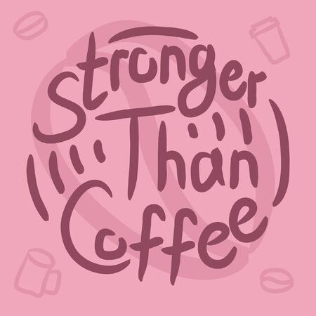 Illustration pour Stronger than coffee pink calligraphy motivation quote. Coffee shop lifestyle lettering typography promotion. Mug sketch graphic design and hot drinks lovers print shopping inspiration - image libre de droit
