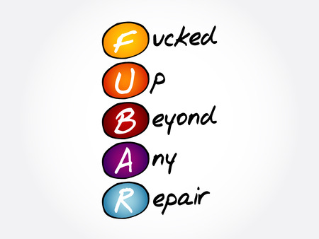 FUBAR - Fucked Up Beyond Any Repair acronym, concept background