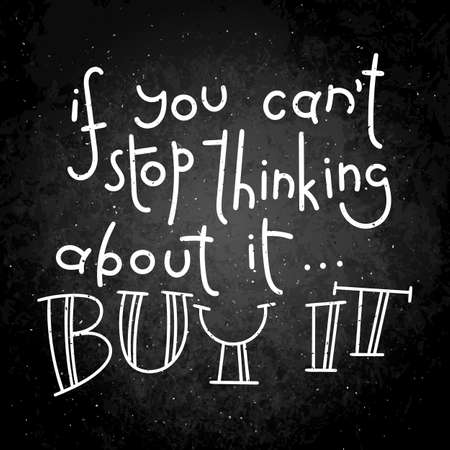 If you can not stop thinking about it... Buy it lettering and on a black background.
