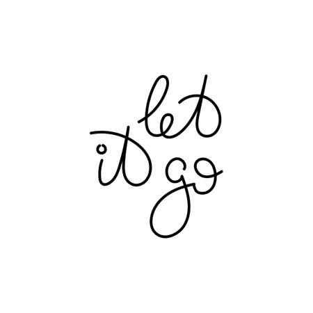 Ilustración de Let it go. Hand written calligraphy quote motivation for life and happiness. For postcard, poster, prints, cards graphic design. - Imagen libre de derechos