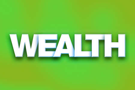 The word Wealth written in white 3D letters on a colorful background concept and theme.