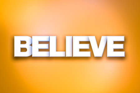 The word Believe concept written in white type on a colorful background.