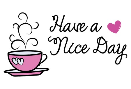 Vector cartoon illustration. Pink cup of tea. Lettering motivational text have a nice day.