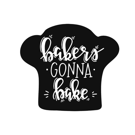 Bakers conna bake Hand drawn typography poster. Conceptual handwritten phrase Home and Family T shirt hand lettered calligraphic design. Inspirational vector