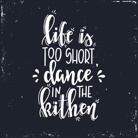 Illustration pour Life is too short dance in the kitchen Hand drawn typography poster. Conceptual handwritten phrase Home and Family T shirt hand lettered calligraphic design. Inspirational vector - image libre de droit