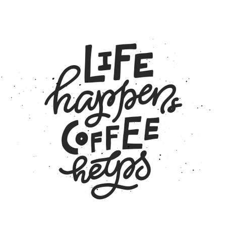 Coffee phrase lettering writing Life Happens Coffee Helps. Handdrawn vector illustration.