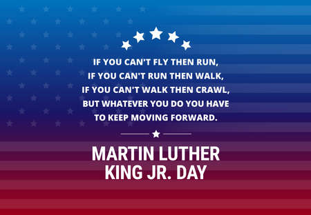 Illustration pour Martin Luther King Jr Day holiday vector background - inspirational quote If you can't fly, then run. If you can't run then walk. If you can't walk then crawl.. - image libre de droit