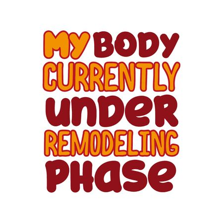 Illustration pour My body is currently under the remodeling phase - positive funny text. Good for greeting card and t-shirt print, flyer, poster design, mug. - image libre de droit