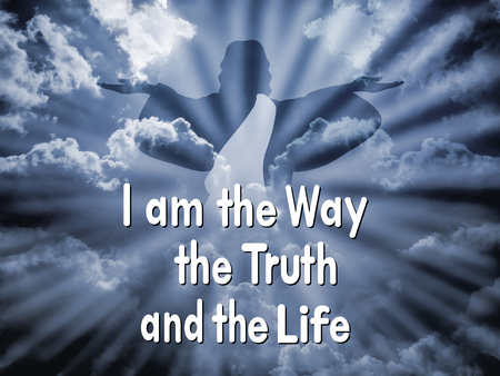 Jesus with the word I am the way the truth and the life