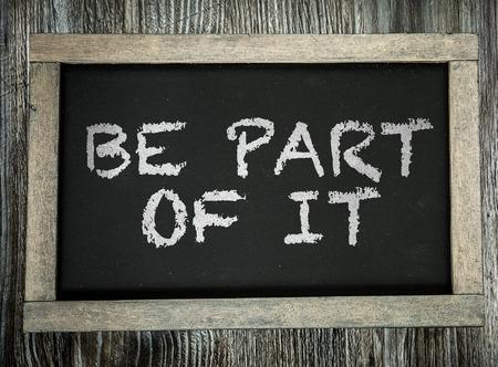 Be part of it written on blackboard