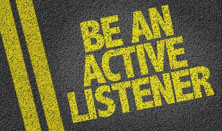 Be An Active Listener written on asphalt road