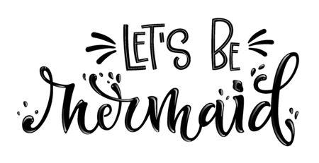 Illustration pour Let's be Mermaid simple hand draw lettering quote. Isolated monochrome black phrase with splashes elements. Invitation, prints, souvenirs, social media design. - image libre de droit