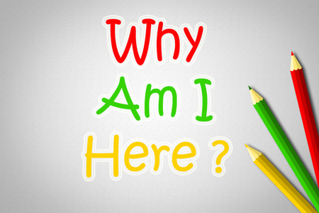 Why Am I Here Concept text on background idea