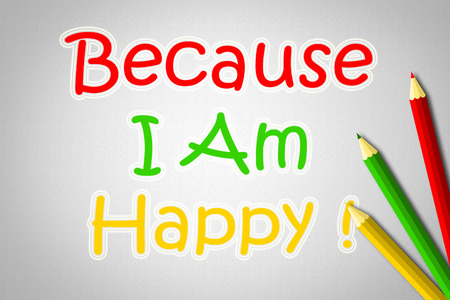 Because I Am Happy Concept text on background