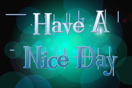 Have A Nice Day Concept text on background
