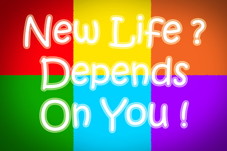 New Life Depends On You Concept text on background