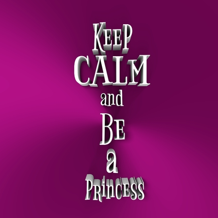Quote keep calm and be a princess text. Motivation quote. 3D rendering