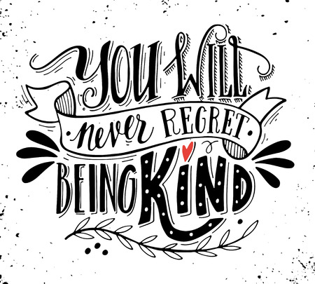 You will never regret being kind. Quote. Hand drawn vintage print with hand lettering. This illustration can be used as a print on t-shirts and bags or as a poster.