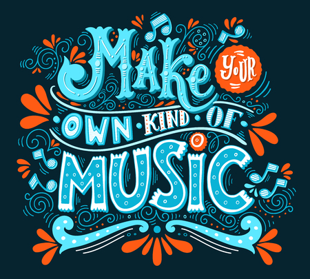 Vektor für Make your own kind of music. Inspirational quote. Hand drawn vintage illustration with hand-lettering. This illustration can be used as a print on t-shirts and bags, stationary or as a poster. - Lizenzfreies Bild