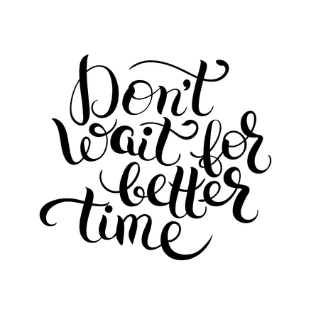 Don't wait for better time hand written motivation inscription positive thinking, black and white lettering quote poster vector illustration