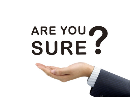 are you sure words holding by businessman's hand over white background