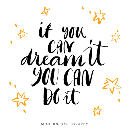 If you can dream it, you can do it. Modern brush calligraphy. Handwritten ink lettering. Hand drawn design elements.