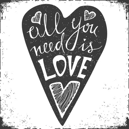 Hand drawn typography poster. Stylish typographic poster design with inscription all you neen is love. Inspirational illustration. Used for greeting cards, posters and print invitations.