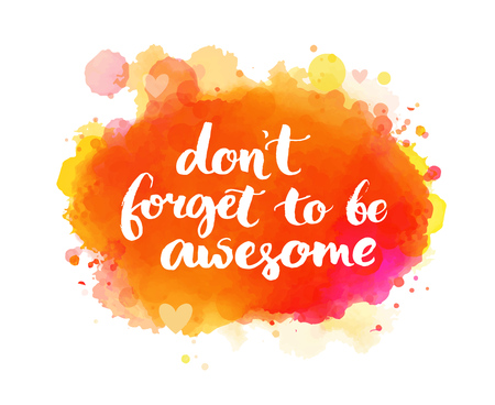 Don't forget to be awesome. Inspirational quote, artistic vector calligraphy design. Colorful paint blot with lettering. Typography art for wall decor, cards and social media content.