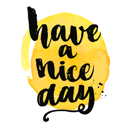 Have a nice day. Brush lettering, positive saying at yellow watercolor background.