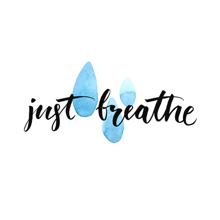 Just breathe. Inspirational quote calligraphy at blue watercolor raindrop  spots. Vector brush lettering about life, calm, positive saying.