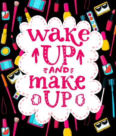 Wake up and make up - fun lettering quote about woman, beauty and mornings. Handwritten pink phrase at makeup and cosmetics tools background. Hand drawn doodles of mascara, brushes. lipstick.