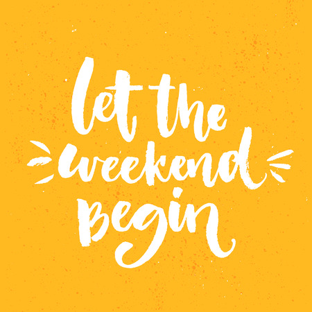 Illustration pour Let the weekend begin. Fun saying about week ending, office motivational quote. Custom lettering at orange background. - image libre de droit