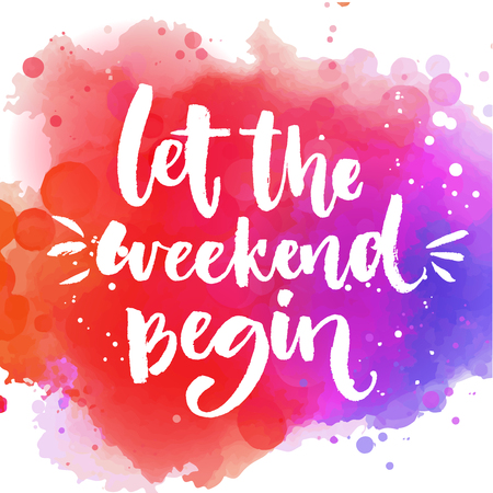 Illustration pour Let the weekend begin. Fun saying about week ending, office motivational quote. Custom lettering at colorful splash background - image libre de droit