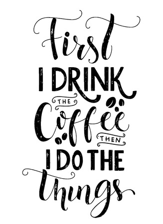 Illustration pour Frist I drink the coffee, then I do the things. Coffee quote print, cafe poster, kitchen wall art decoration. Vector black typography isolated on white background - image libre de droit