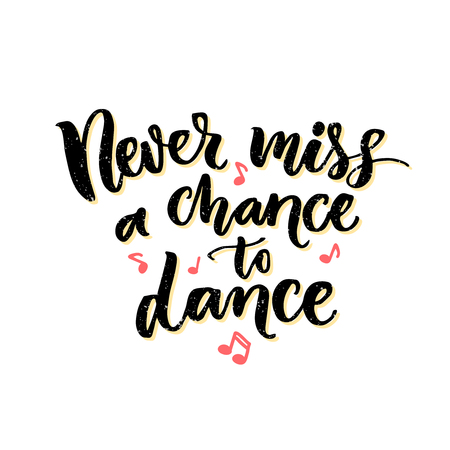 Never miss a chance to dance. Inspiration phrase about dancing. Ballroom poster design with pink hand drawn music notes.