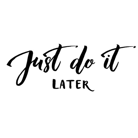 Illustration pour Just do it later. Fun motivational quote about procrastination and work. Vector lettering phrase handwritten black at white background. - image libre de droit