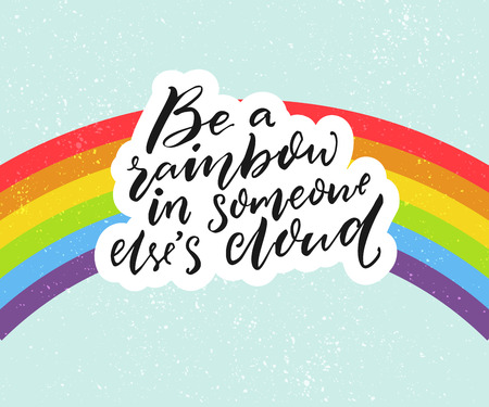 Be a rainbow in someone elses cloud. Positive inspiration quote with rainbow at blue sky background