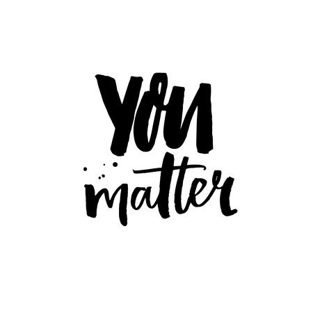 Illustration pour You matter. Positive quote, inspirational saying. Brush calligraphy for cards, posters and apparel design - image libre de droit