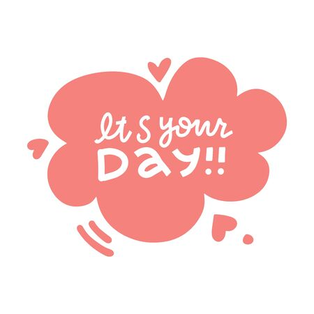 Illustration pour It's your day- Lettering poster. Text composition with speach bubble with hearts. Perfect for greeting cards, t-shirts, mugs, pillows and social media - image libre de droit