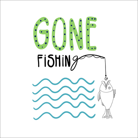 Hand drawn vector illustration with a fish, fishing rode and waves. Hand written lettering GONE FISHING.
