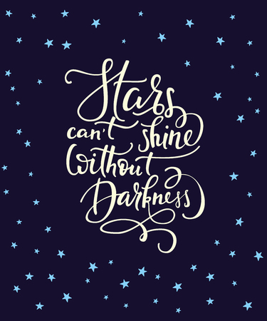 Ilustración de Lettering quotes motivation for life and happiness. Calligraphy style Inspirational quote. Motivational quote design background. For postcard poster graphic design. Stars cant shine without darkness. - Imagen libre de derechos