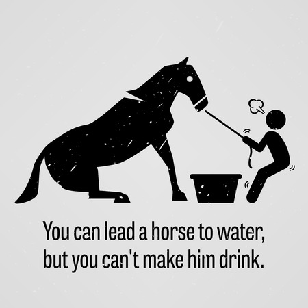 Illustration pour You can Lead a Horse to Water but You cannot Make Him Drink - image libre de droit