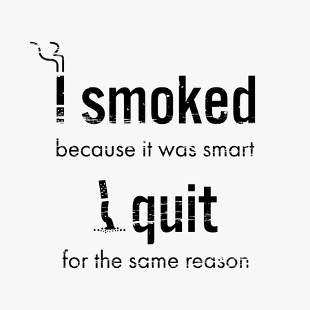 Illustration pour Quit smoking cigarette motivational quote and image that says I smoked because it was smart. I quit for the same reason. - image libre de droit