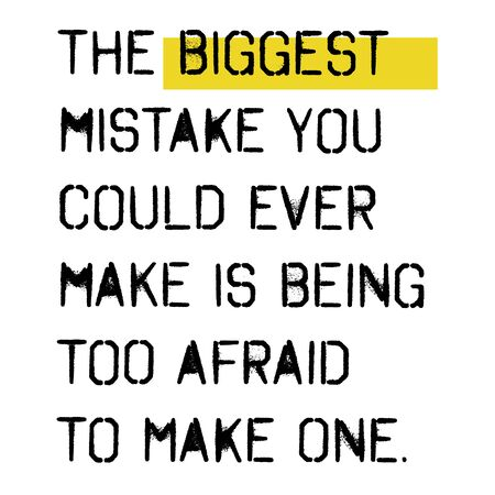 Illustration pour the biggest mistake you could ever make is being too afraid to make one - image libre de droit